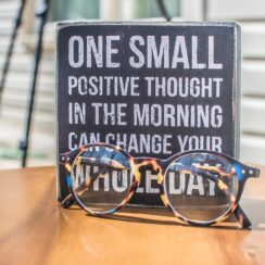One small positive thought in the morning can change your whole day. – Dalai Lama.