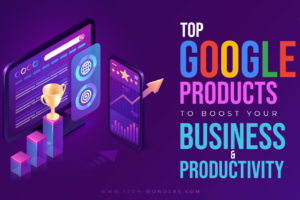 Top Google Products to Boost Your Business & Productivity