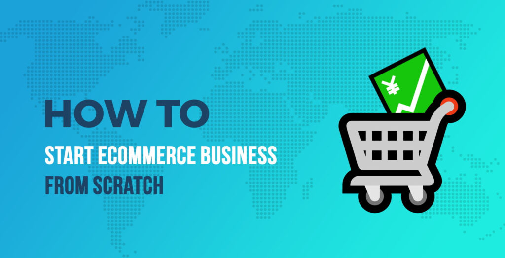 How to Start Ecommerce Business From Scratch?