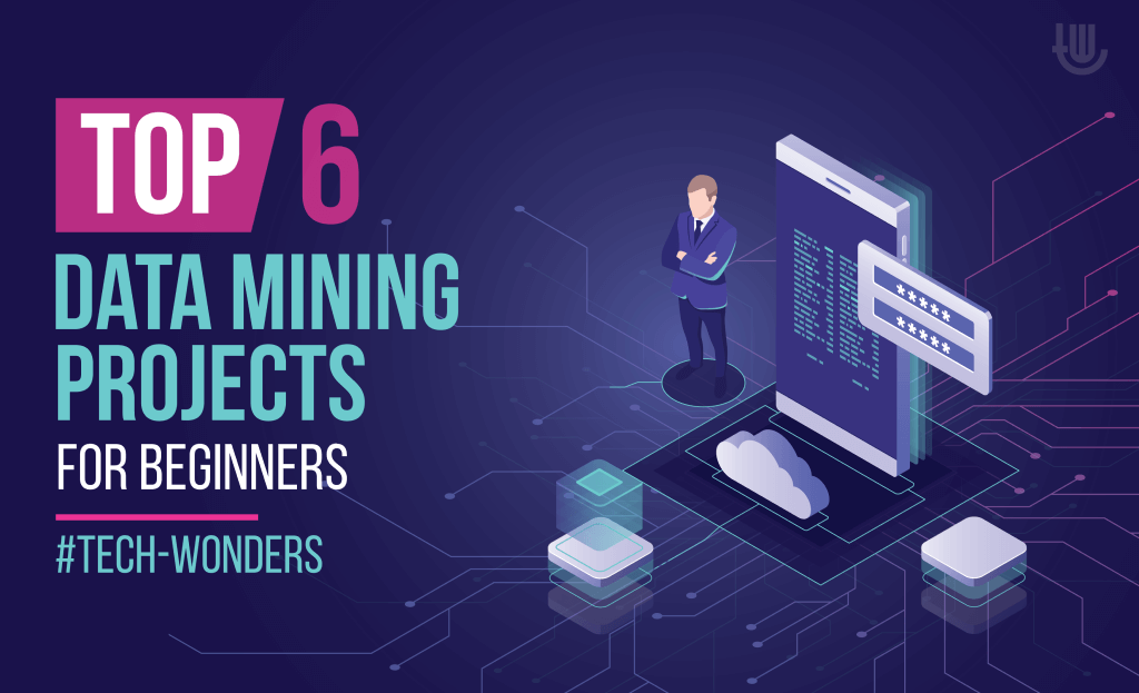Top 6 Data Mining Projects for Beginners