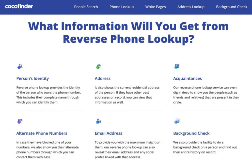 CocoFinder: What Information You Will Get from Reverse Phone Lookup? Person's Identity, Address, Acquaintances, Alternate Phone Numbers, Email Address, Background Check.