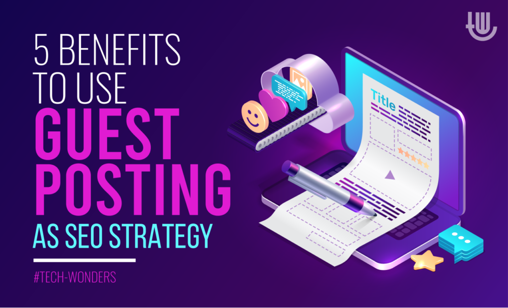 5 Benefits To Use Guest Posting As SEO Strategy
