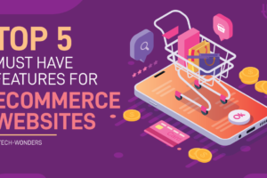 Top 5 Must-Have Features for Ecommerce Websites