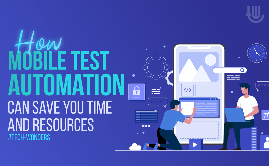 How Mobile Test Automation Can Save You Time and Resources