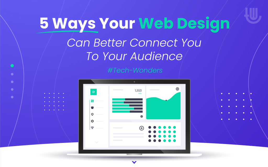 5 Ways Your Web Design Can Better Connect You to Your Audience