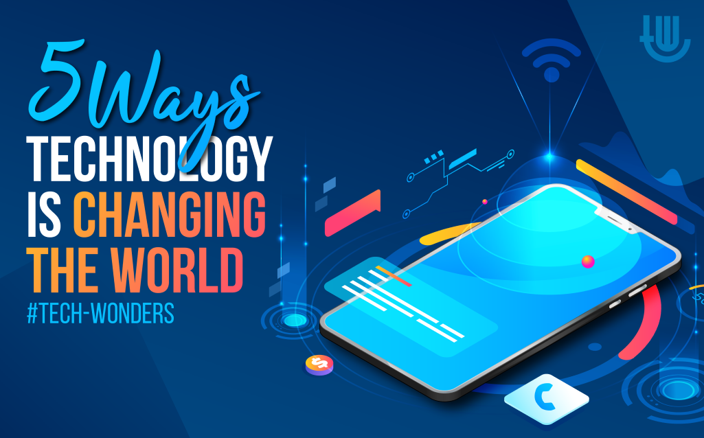 5 Ways Technology Is Changing the World