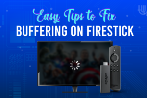 Easy Tips to Fix Buffering on Firestick