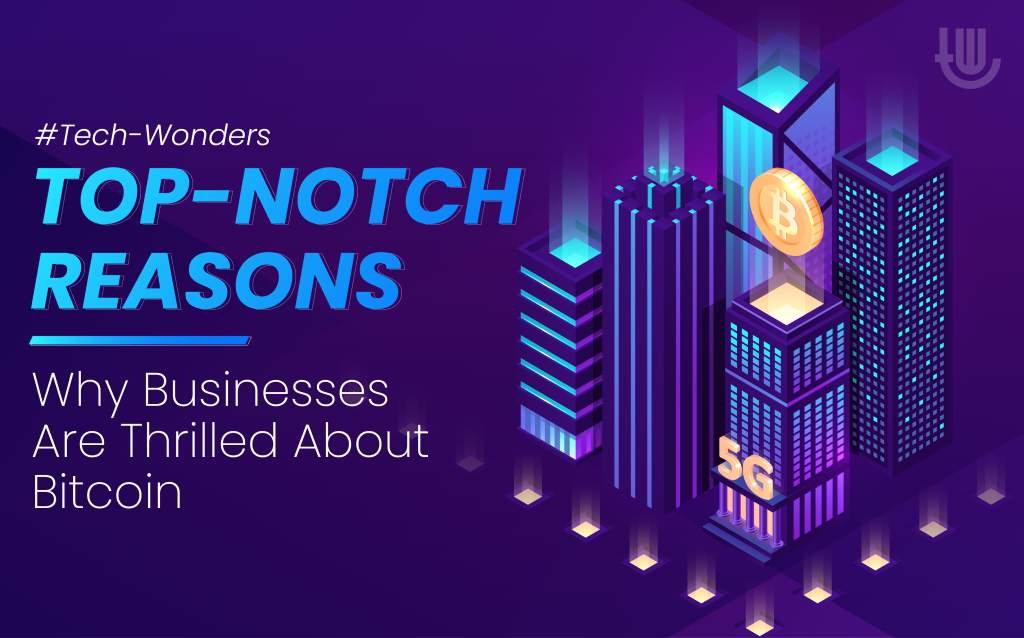 Top-Notch Reasons Why Businesses Are Thrilled About Bitcoin