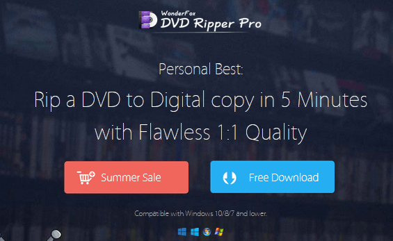 WonderFox DVD Ripper Pro can Rip a DVD to Digital copy in 5 minutes with Flawless 1:1 Quality.