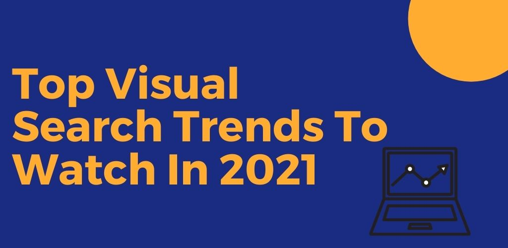 Top Visual Search Trends to Watch in 2021