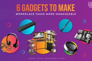 6 Gadgets to Make Workplace Tasks More Manageable