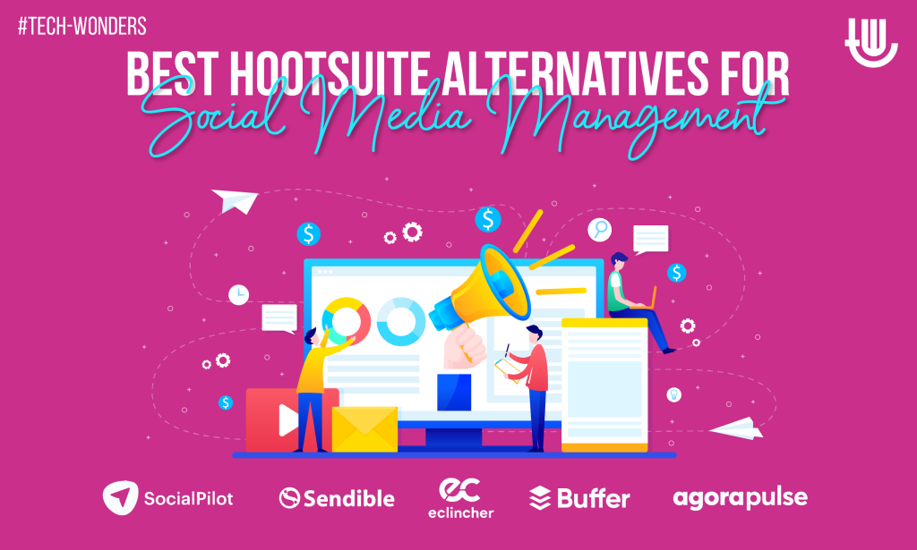 Best Hootsuite Alternatives for Social Media Management: SocialPilot, Sendible, Eclincher, Buffer, Agorapulse