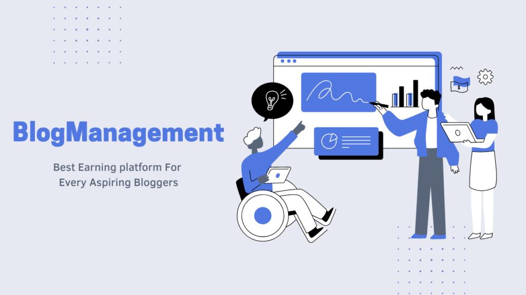 BlogManagement: Best Earning Platform for Every Aspiring Bloggers