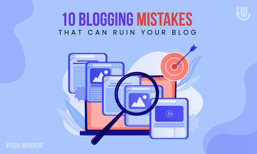 10 Blogging Mistakes That Can Ruin Your Blog