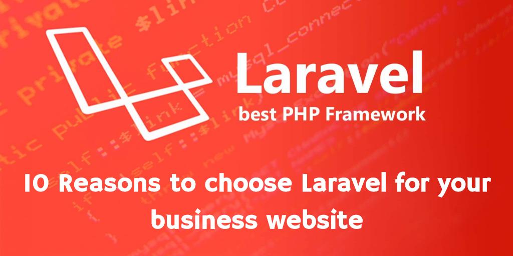 Laravel - The Best PHP Framework. 10 Reasons to choose Laravel for your business website