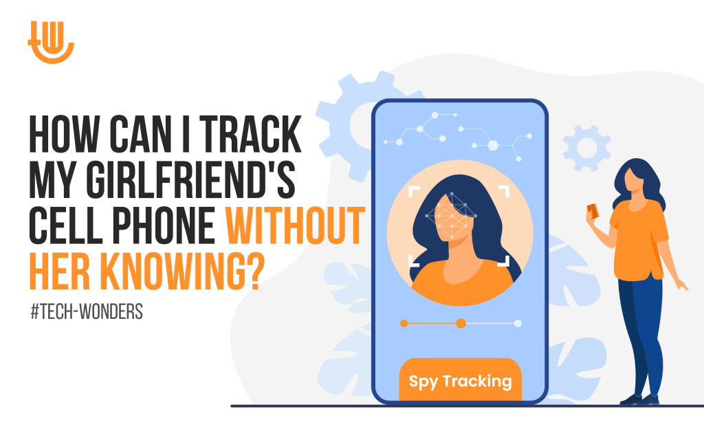 How Can I Track My Girlfriend's Cell Phone Without Her Knowing?